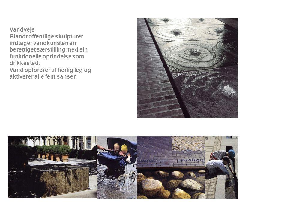 Vandveje Blandt offentlige skulpturer indtager vandkunsten en berettiget særstilling med sin funktionelle oprindelse som drikkested.