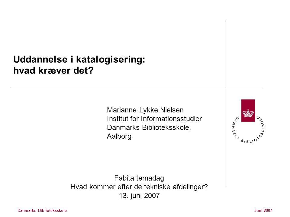 Danmarks BiblioteksskoleJuni 2007 Uddannelse i katalogisering: hvad kræver det.