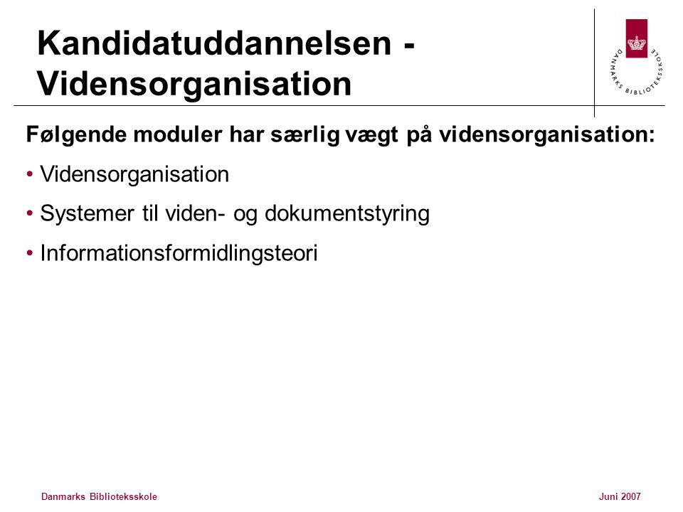 Danmarks BiblioteksskoleJuni 2007 Kandidatuddannelsen - Vidensorganisation Følgende moduler har særlig vægt på vidensorganisation: • Vidensorganisation • Systemer til viden- og dokumentstyring • Informationsformidlingsteori