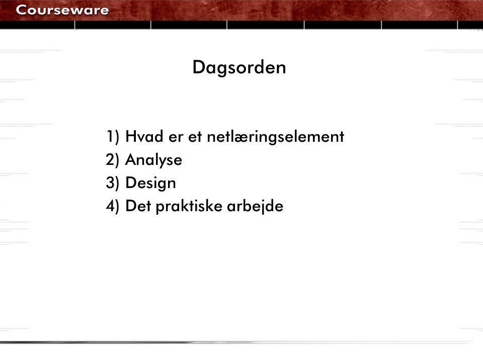 Dagsorden 1) Hvad er et netlæringselement 2) Analyse 3) Design 4) Det praktiske arbejde