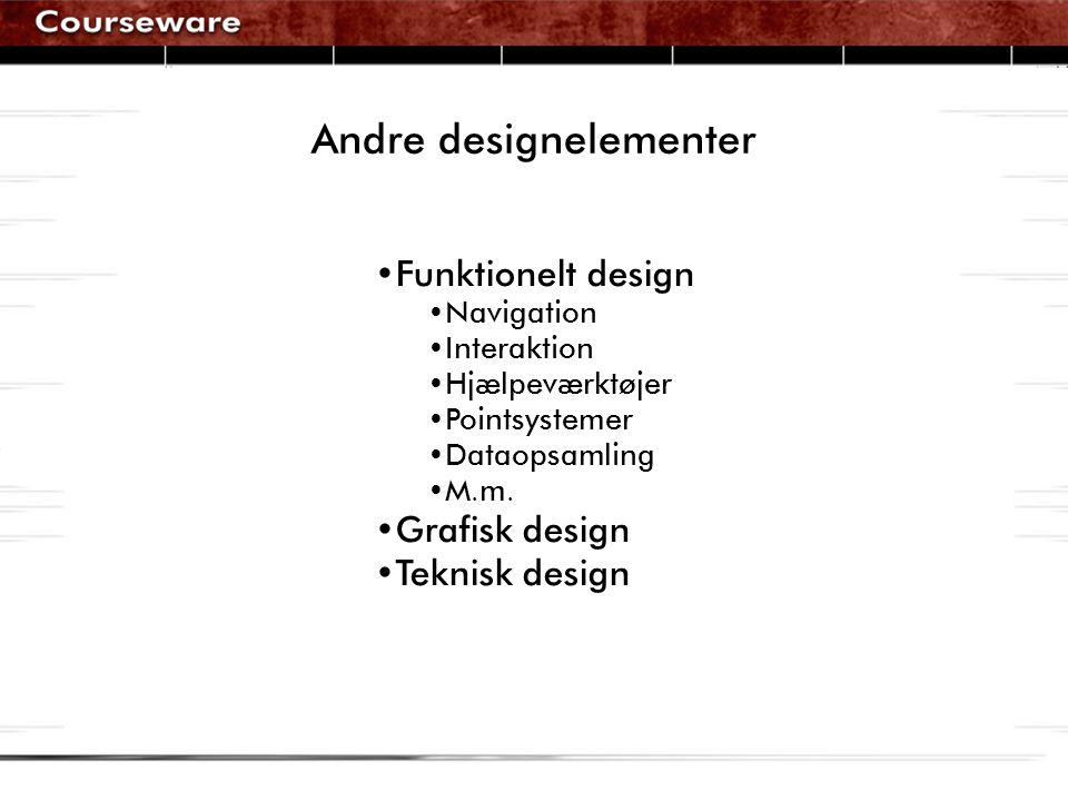 Andre designelementer •Funktionelt design •Navigation •Interaktion •Hjælpeværktøjer •Pointsystemer •Dataopsamling •M.m.