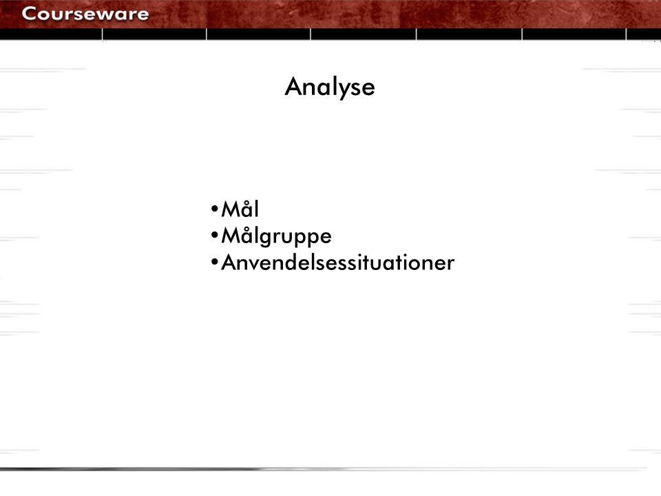 Analyse •Mål •Målgruppe •Anvendelsessituationer