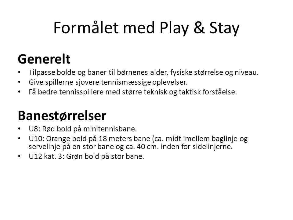 Formålet med Play & Stay Generelt • Tilpasse bolde og baner til børnenes alder, fysiske størrelse og niveau.