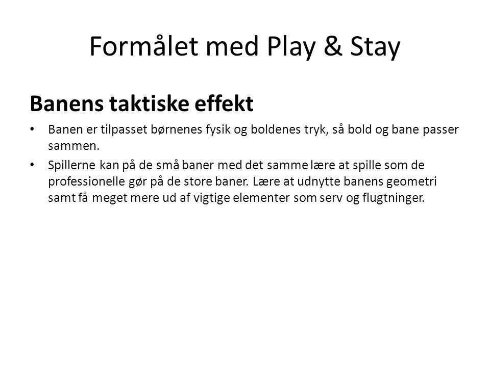 Formålet med Play & Stay Banens taktiske effekt • Banen er tilpasset børnenes fysik og boldenes tryk, så bold og bane passer sammen.