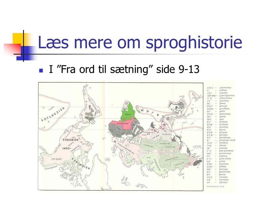 Læs mere om sproghistorie  I Fra ord til sætning side 9-13