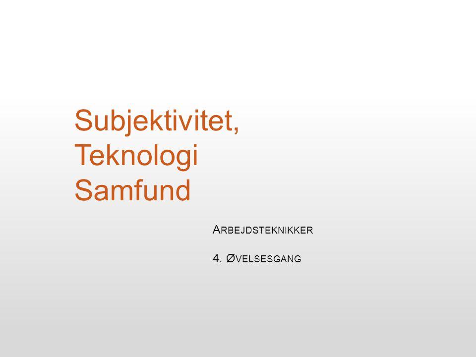 Subjektivitet, Teknologi Samfund A RBEJDSTEKNIKKER 4. Ø VELSESGANG