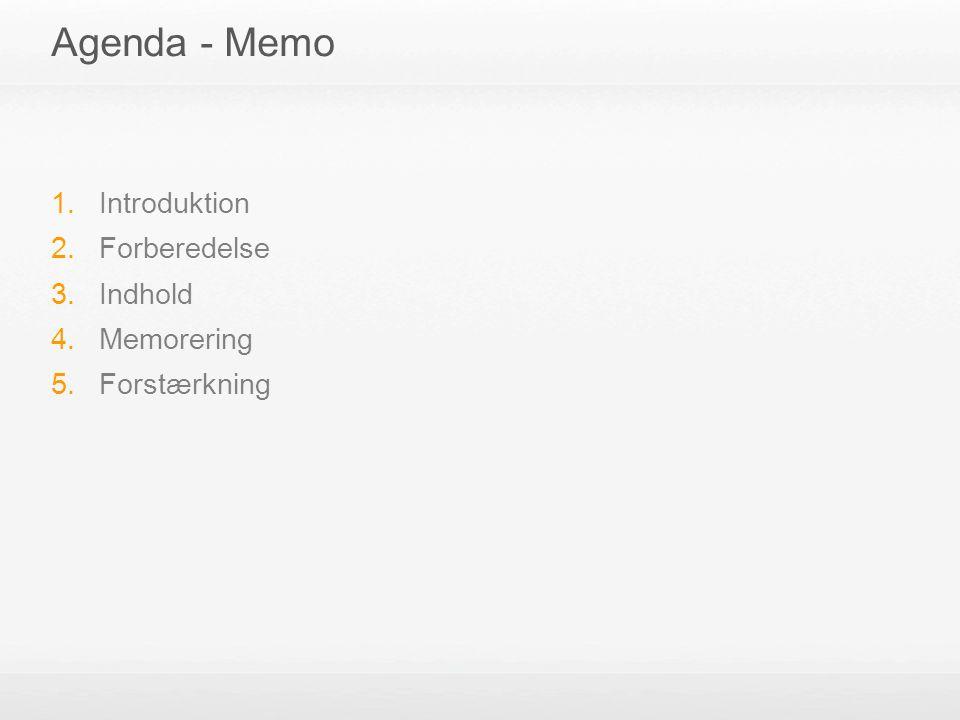 Agenda - Memo 1. Introduktion 2. Forberedelse 3. Indhold 4. Memorering 5. Forstærkning
