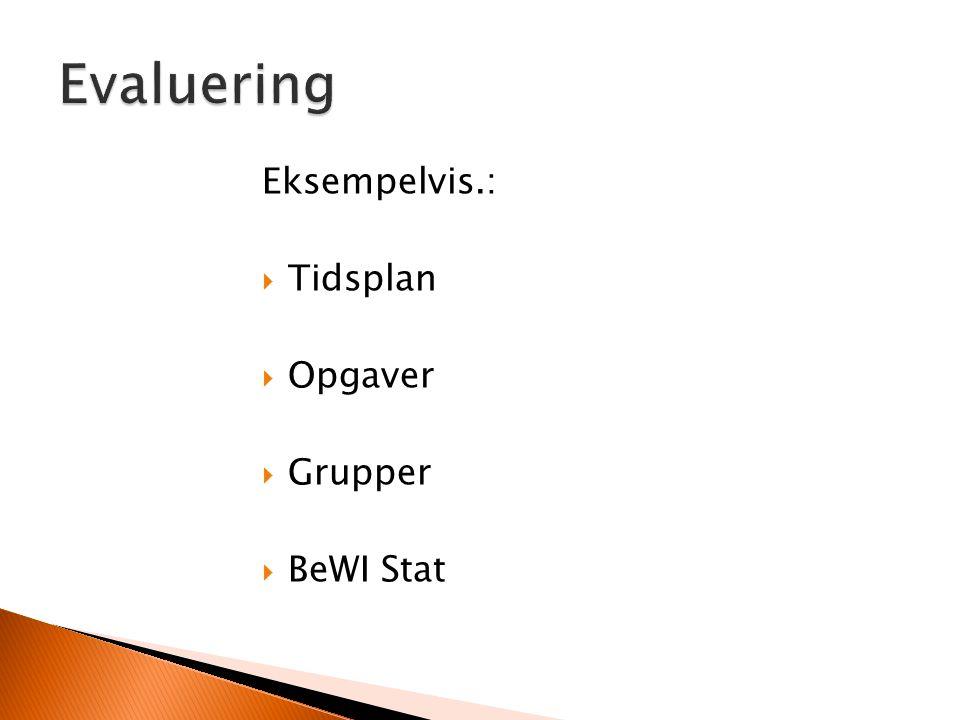 Eksempelvis.:  Tidsplan  Opgaver  Grupper  BeWI Stat