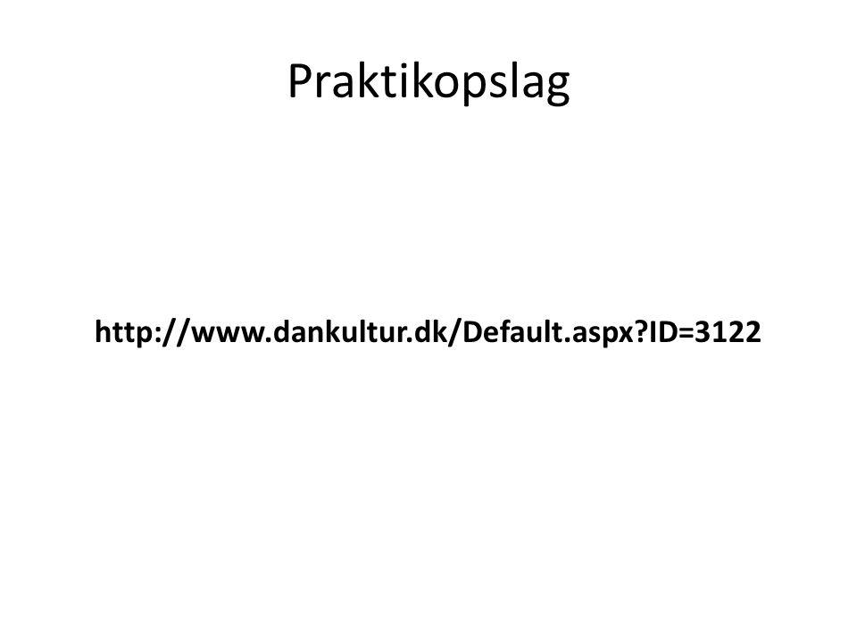 Praktikopslag http://www.dankultur.dk/Default.aspx ID=3122