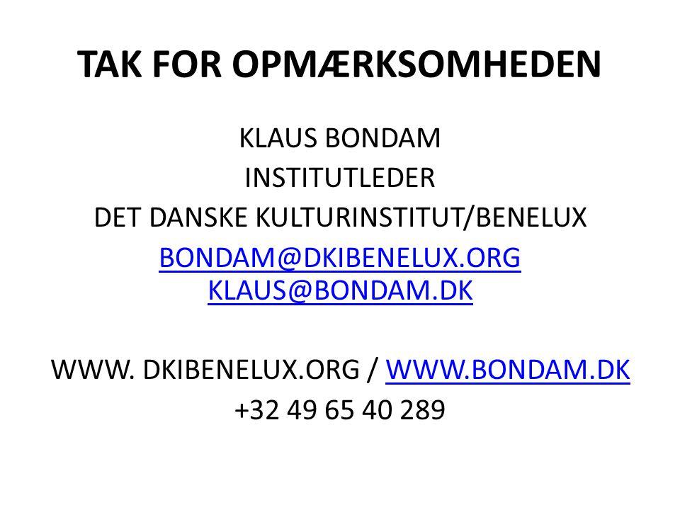 TAK FOR OPMÆRKSOMHEDEN KLAUS BONDAM INSTITUTLEDER DET DANSKE KULTURINSTITUT/BENELUX BONDAM@DKIBENELUX.ORG KLAUS@BONDAM.DK WWW.