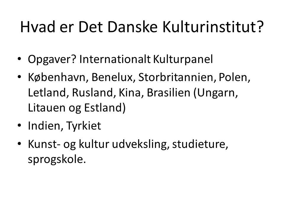 Hvad er Det Danske Kulturinstitut. • Opgaver.