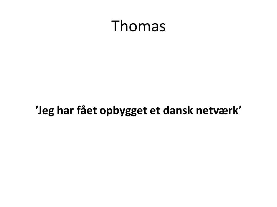 Thomas 'Jeg har fået opbygget et dansk netværk'