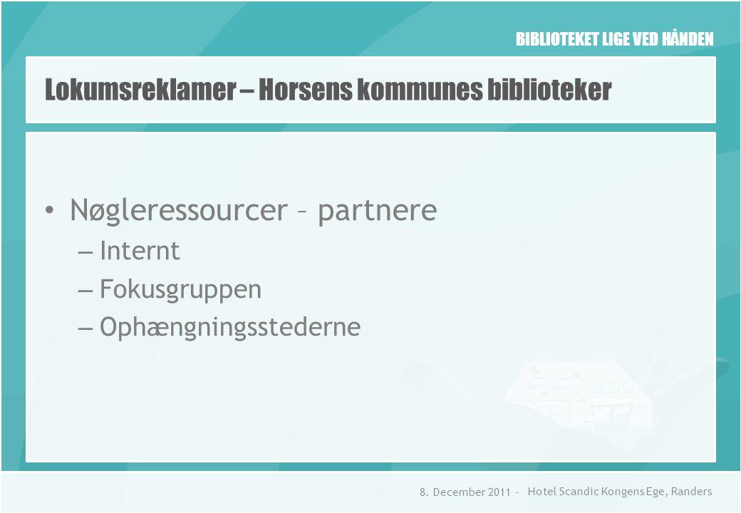 BIBLIOTEKET LIGE VED HÅNDEN Lokumsreklamer – Horsens kommunes biblioteker • Nøgleressourcer – partnere – Internt – Fokusgruppen – Ophængningsstederne 8.