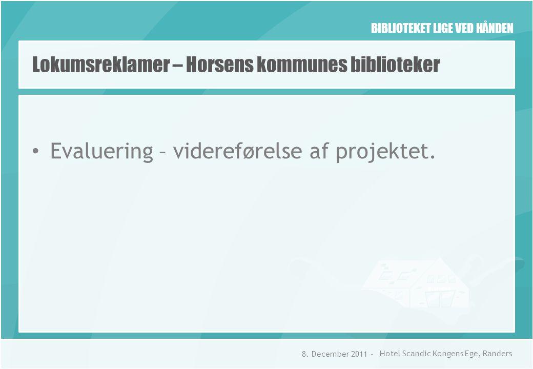 BIBLIOTEKET LIGE VED HÅNDEN Lokumsreklamer – Horsens kommunes biblioteker • Evaluering – videreførelse af projektet.