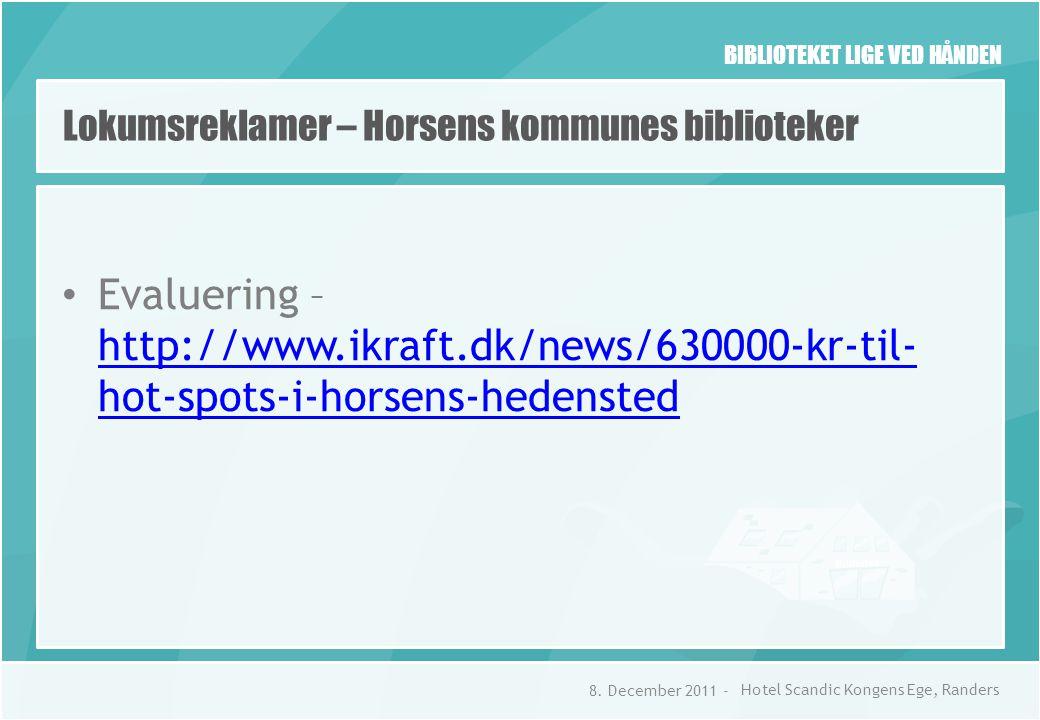 BIBLIOTEKET LIGE VED HÅNDEN Lokumsreklamer – Horsens kommunes biblioteker • Evaluering – http://www.ikraft.dk/news/630000-kr-til- hot-spots-i-horsens-hedensted http://www.ikraft.dk/news/630000-kr-til- hot-spots-i-horsens-hedensted 8.