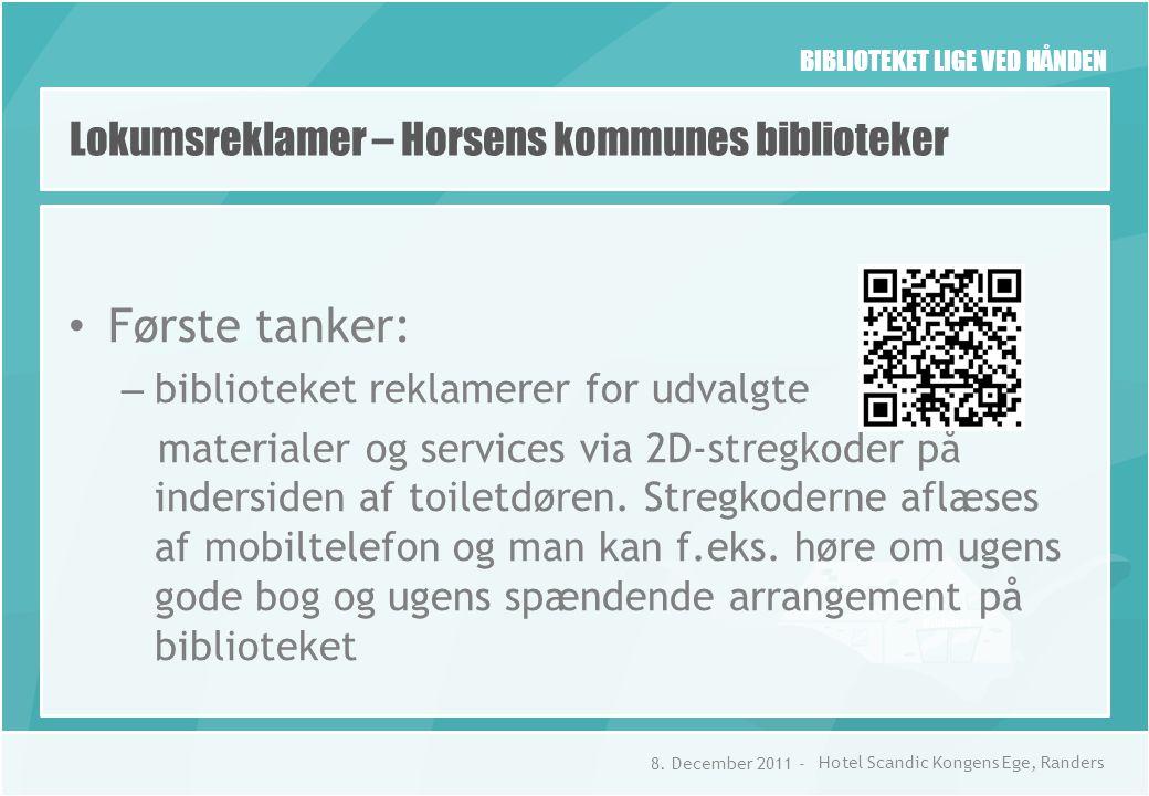 BIBLIOTEKET LIGE VED HÅNDEN Lokumsreklamer – Horsens kommunes biblioteker • Første tanker: – biblioteket reklamerer for udvalgte materialer og services via 2D-stregkoder på indersiden af toiletdøren.