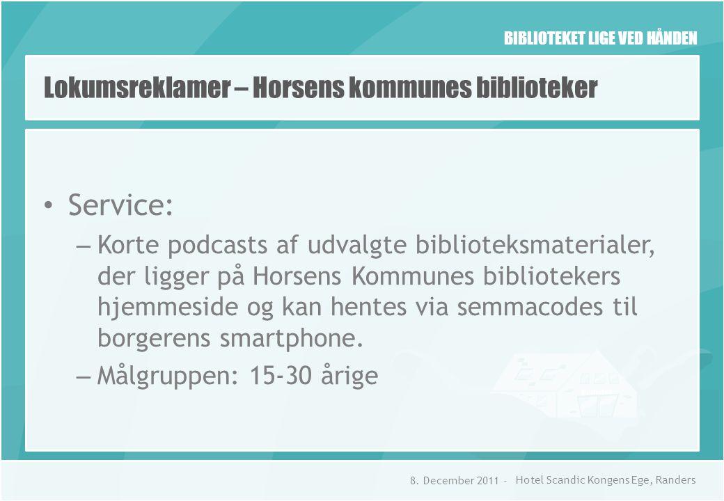 BIBLIOTEKET LIGE VED HÅNDEN Lokumsreklamer – Horsens kommunes biblioteker • Service: – Korte podcasts af udvalgte biblioteksmaterialer, der ligger på Horsens Kommunes bibliotekers hjemmeside og kan hentes via semmacodes til borgerens smartphone.