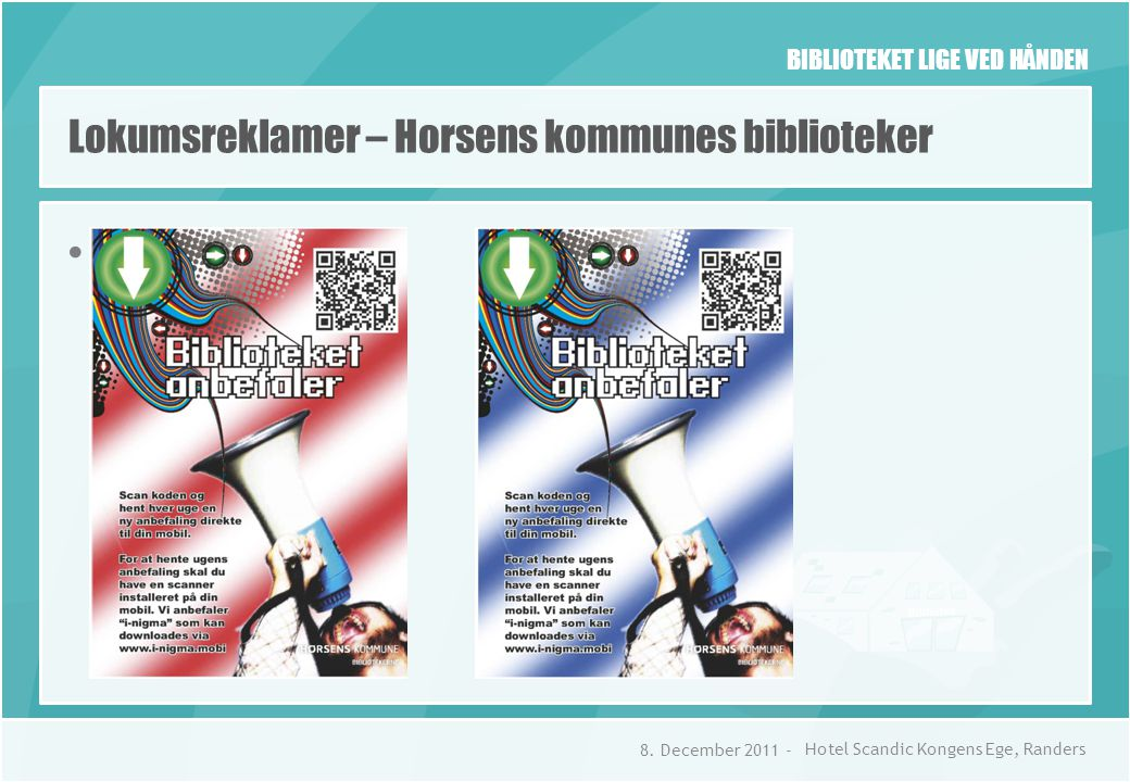 BIBLIOTEKET LIGE VED HÅNDEN Lokumsreklamer – Horsens kommunes biblioteker • Plakaten!!!.