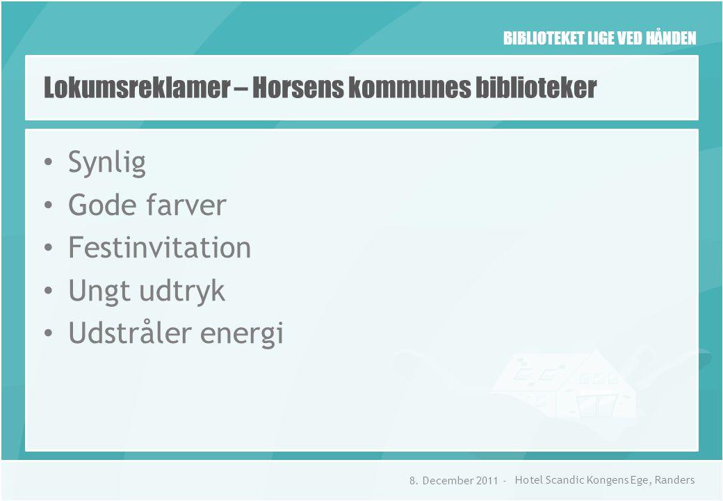 BIBLIOTEKET LIGE VED HÅNDEN Lokumsreklamer – Horsens kommunes biblioteker • Synlig • Gode farver • Festinvitation • Ungt udtryk • Udstråler energi 8.