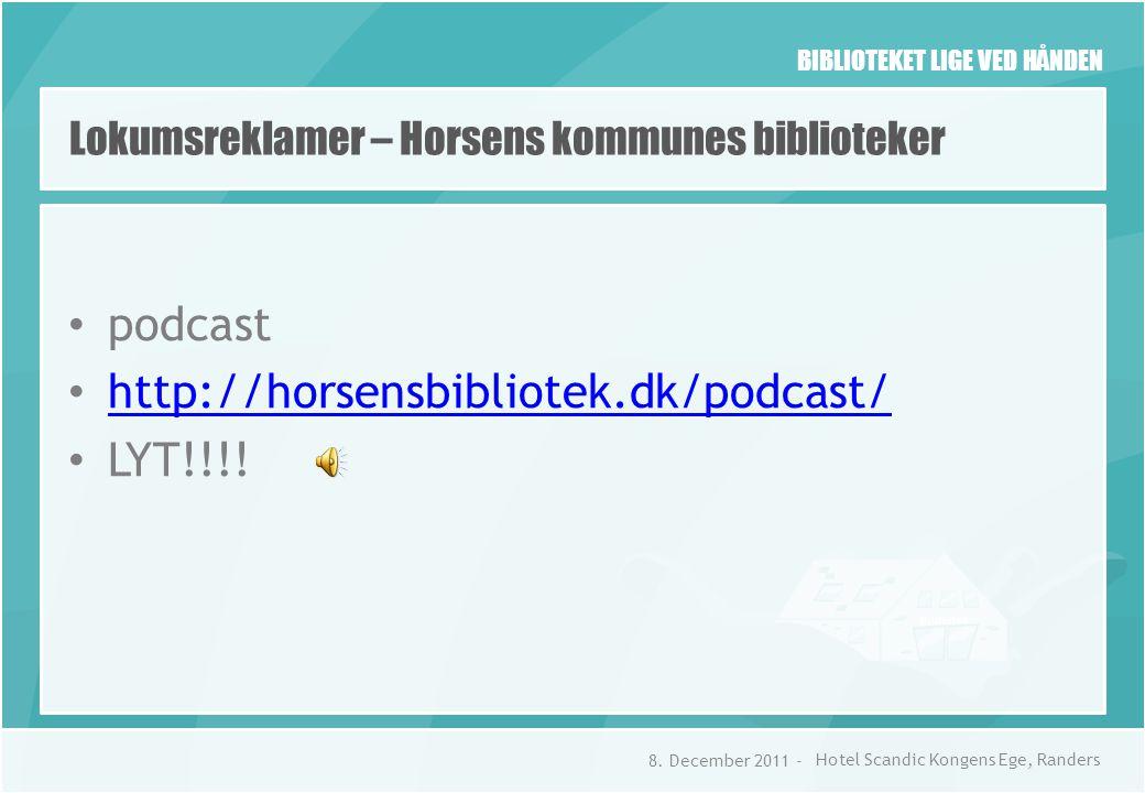 BIBLIOTEKET LIGE VED HÅNDEN Lokumsreklamer – Horsens kommunes biblioteker • podcast • http://horsensbibliotek.dk/podcast/ http://horsensbibliotek.dk/podcast/ • LYT!!!.