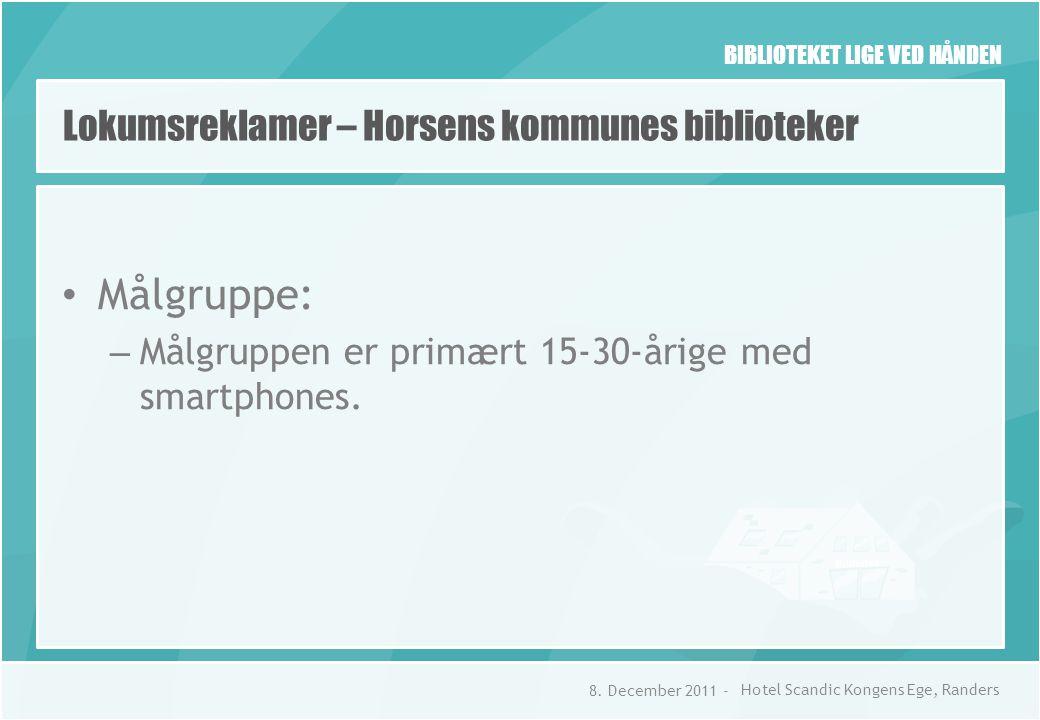 BIBLIOTEKET LIGE VED HÅNDEN Lokumsreklamer – Horsens kommunes biblioteker • Målgruppe: – Målgruppen er primært 15-30-årige med smartphones.