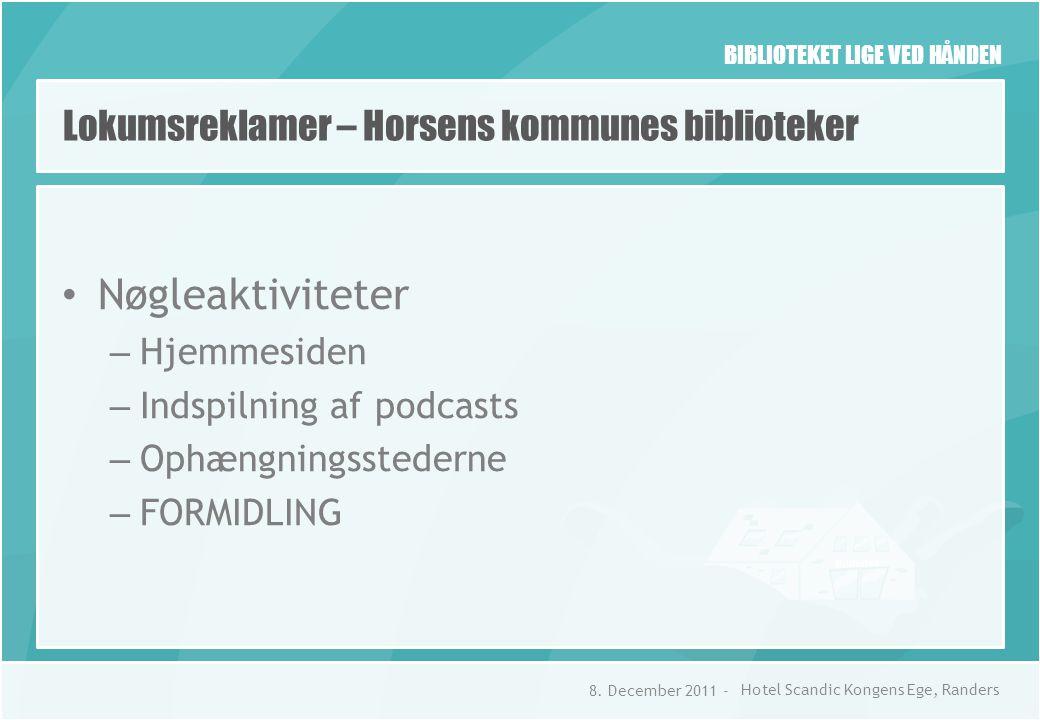 BIBLIOTEKET LIGE VED HÅNDEN Lokumsreklamer – Horsens kommunes biblioteker • Nøgleaktiviteter – Hjemmesiden – Indspilning af podcasts – Ophængningsstederne – FORMIDLING 8.