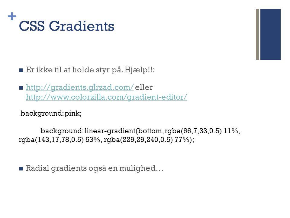 + CSS Gradients  Er ikke til at holde styr på.