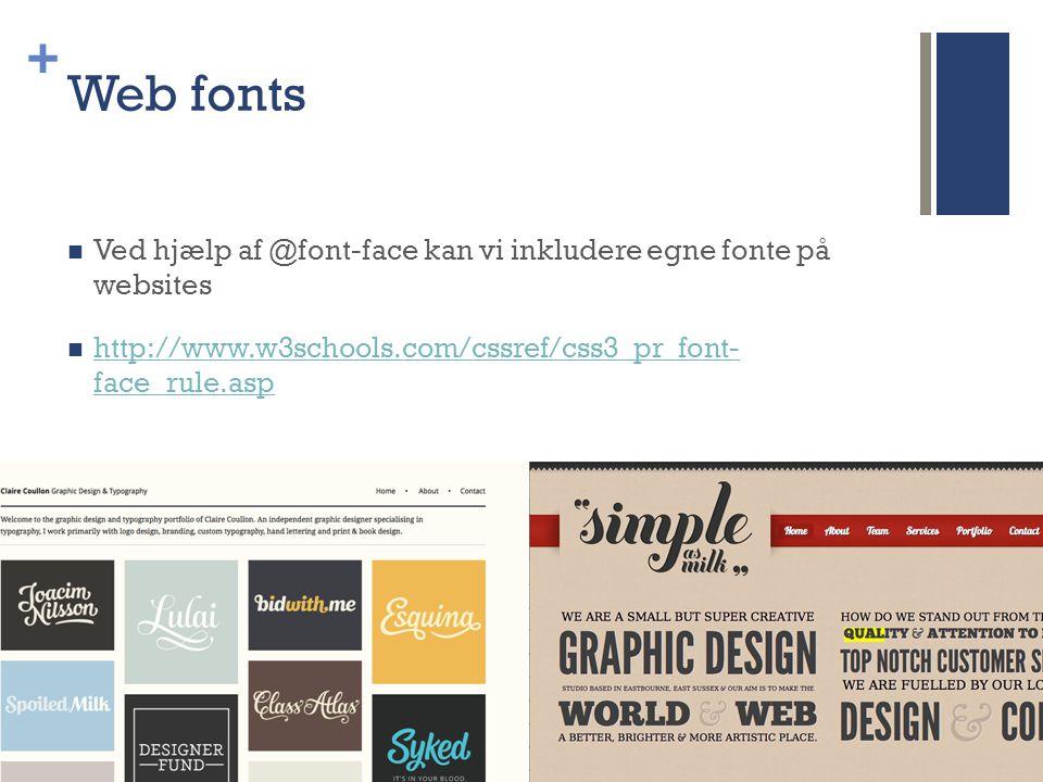 + Web fonts  Ved hjælp af @font-face kan vi inkludere egne fonte på websites  http://www.w3schools.com/cssref/css3_pr_font- face_rule.asp http://www.w3schools.com/cssref/css3_pr_font- face_rule.asp
