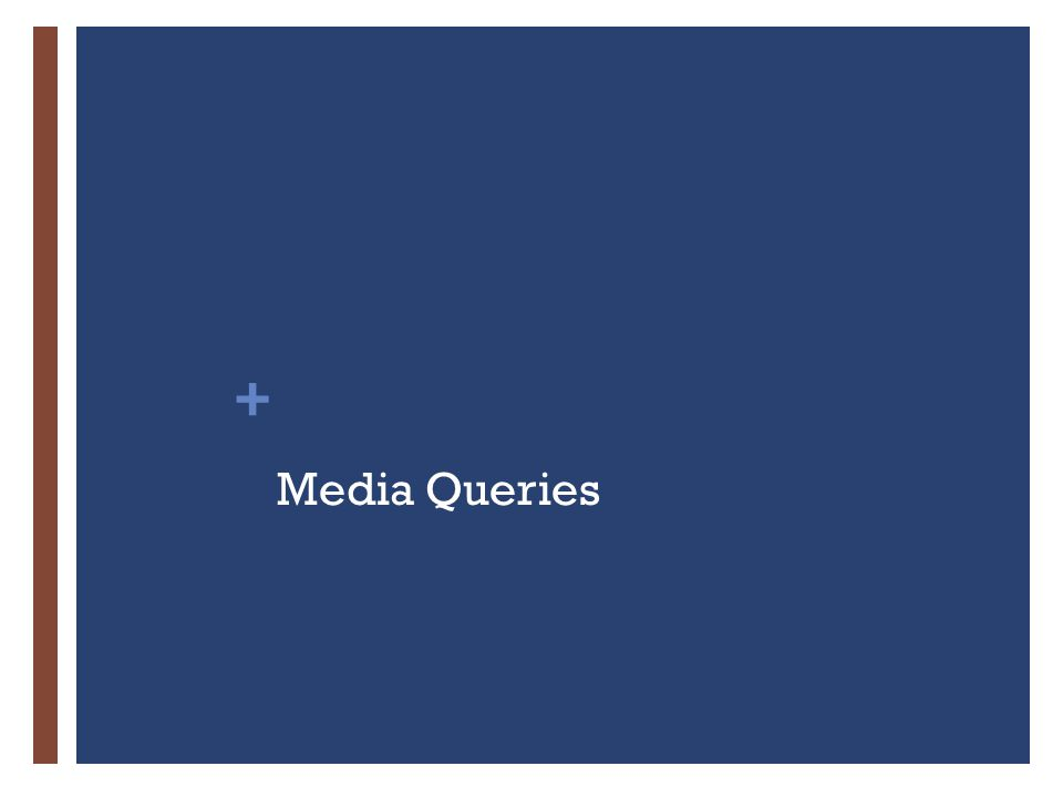 + Media Queries