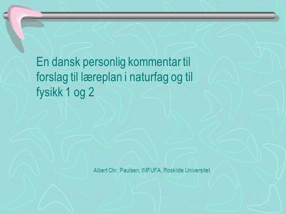 En dansk personlig kommentar til forslag til læreplan i naturfag og til fysikk 1 og 2 Albert Chr.