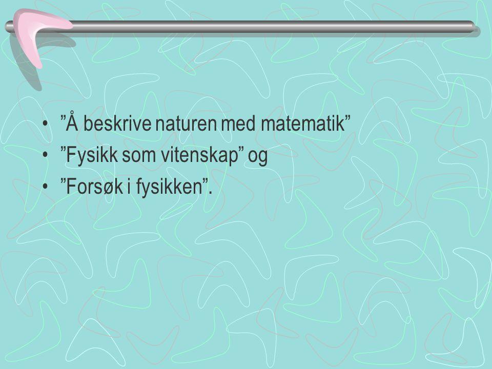 Å beskrive naturen med matematik Fysikk som vitenskap og Forsøk i fysikken .