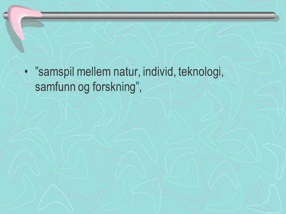 samspil mellem natur, individ, teknologi, samfunn og forskning ,