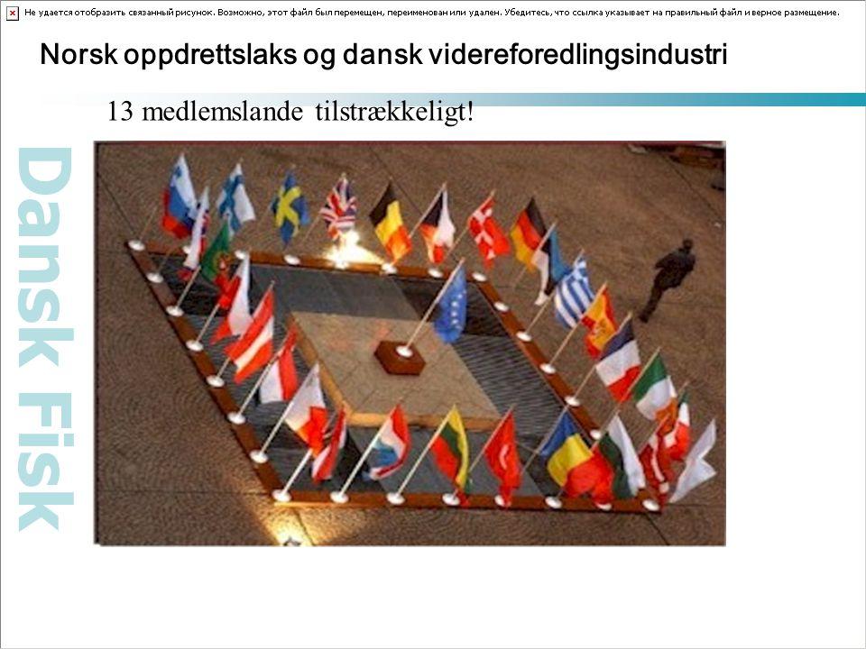 Dansk Fisk Norsk oppdrettslaks og dansk videreforedlingsindustri 13 medlemslande tilstrækkeligt!