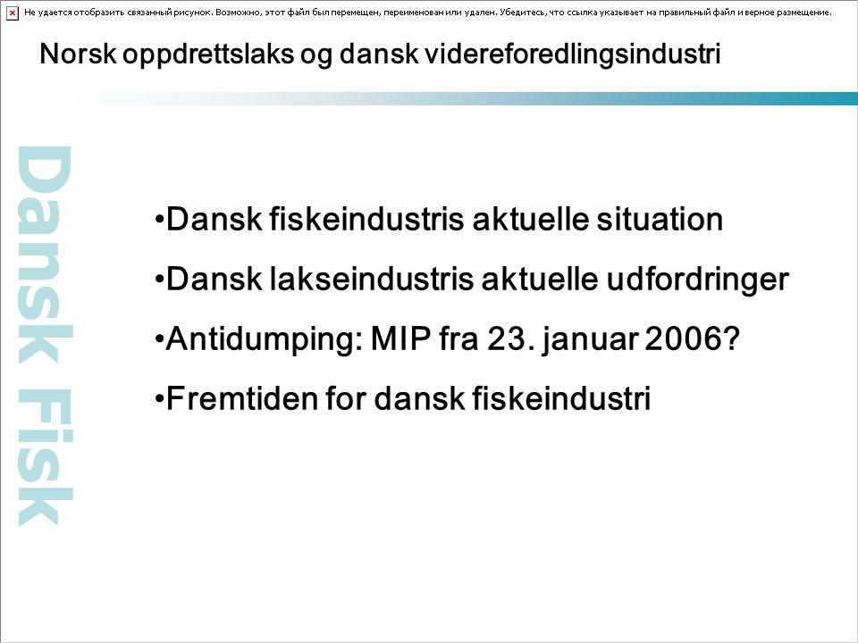 Norsk oppdrettslaks og dansk videreforedlingsindustri Dansk fiskeindustris aktuelle situation Dansk lakseindustris aktuelle udfordringer Antidumping: MIP fra 23.