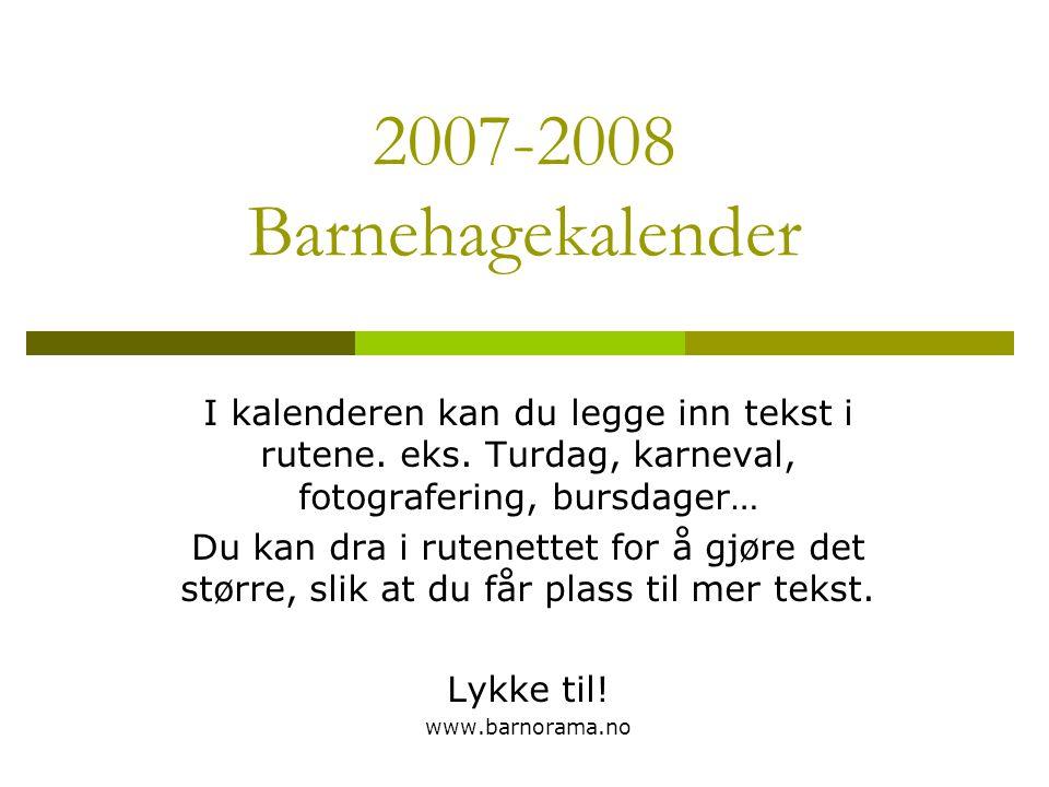 2007-2008 Barnehagekalender I kalenderen kan du legge inn tekst i rutene.