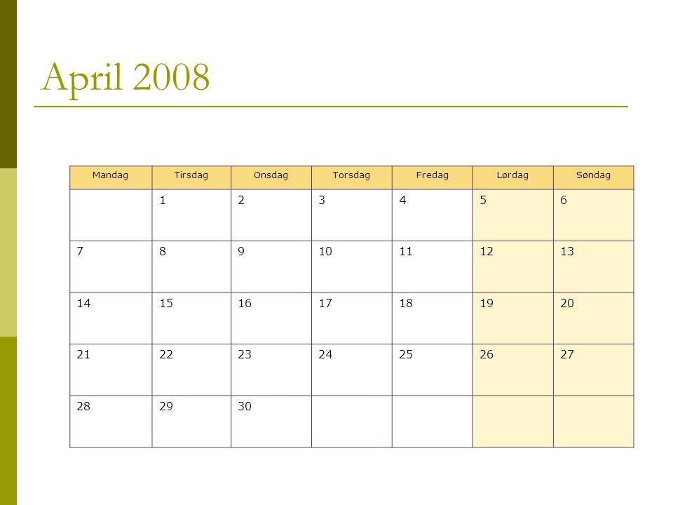 April 2008 MandagTirsdagOnsdagTorsdagFredagLørdagSøndag 123456 78910111213 14151617181920 21222324252627 282930