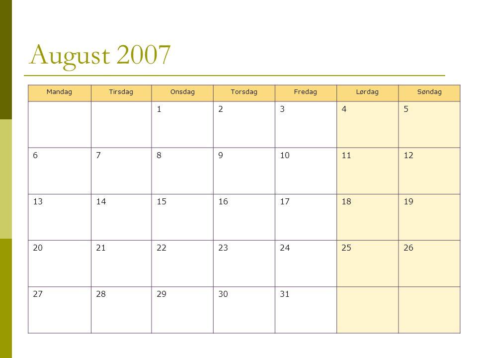 August 2007 MandagTirsdagOnsdagTorsdagFredagLørdagSøndag 12345 6789101112 13141516171819 20212223242526 2728293031