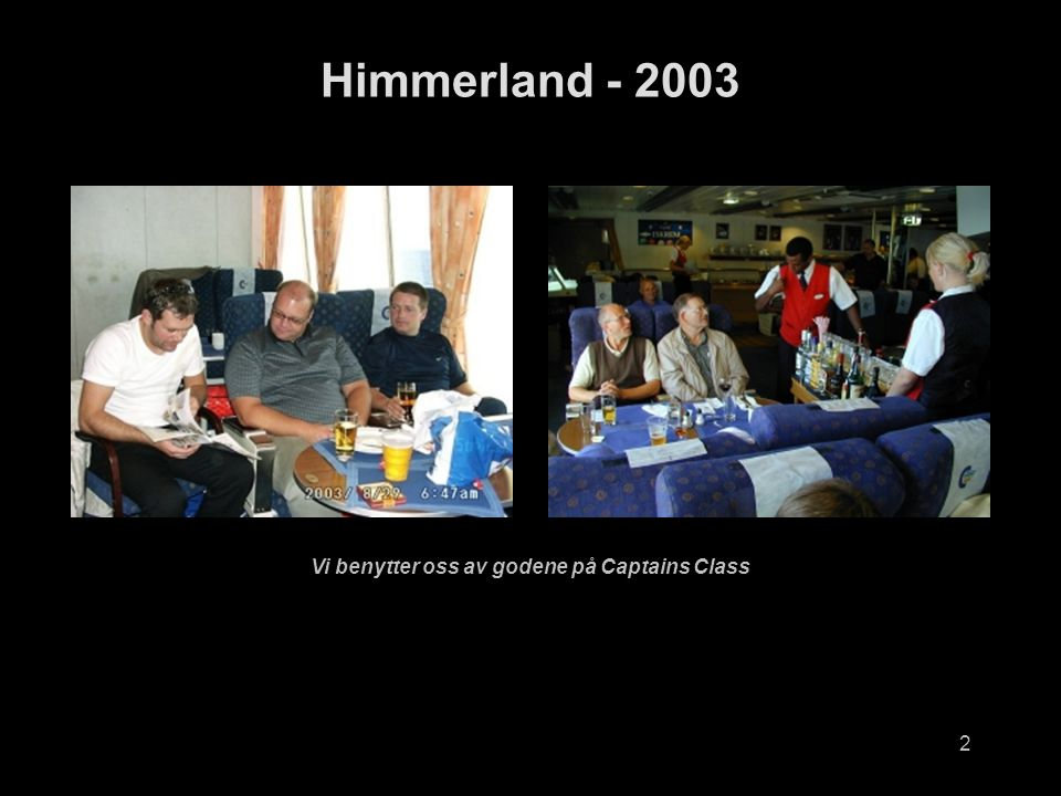 2 Himmerland - 2003 Vi benytter oss av godene på Captains Class