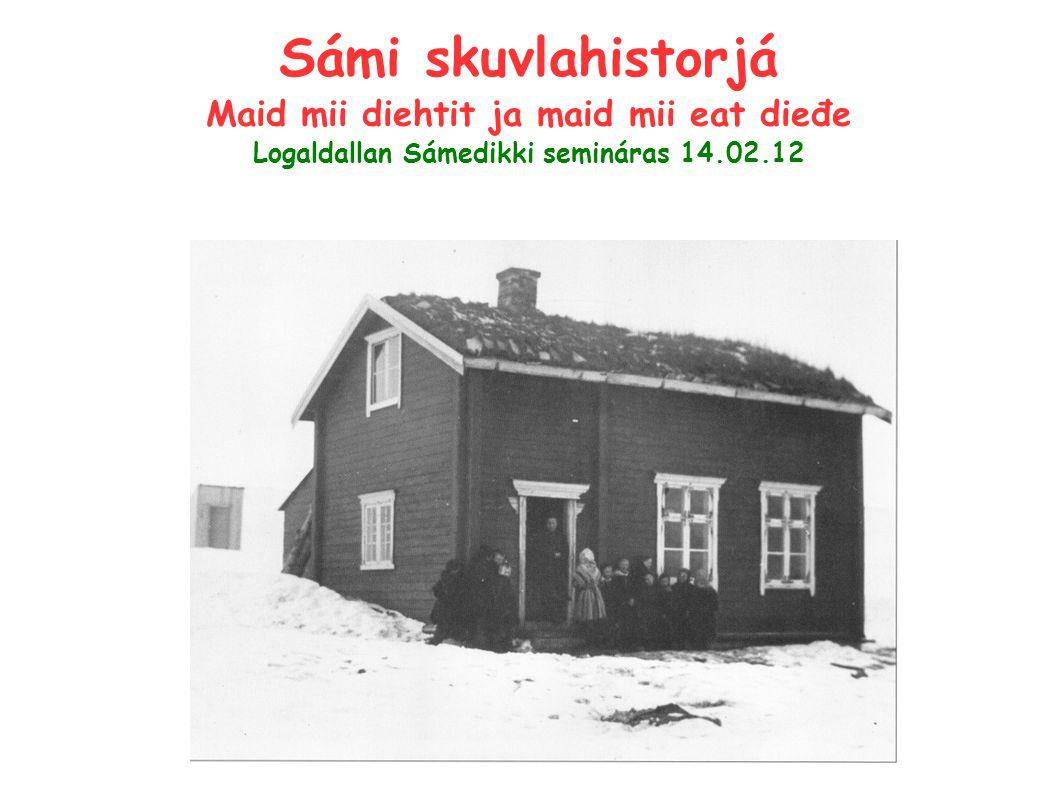 Sámi skuvlahistorjá Maid mii diehtit ja maid mii eat dieđe Logaldallan Sámedikki semináras 14.02.12