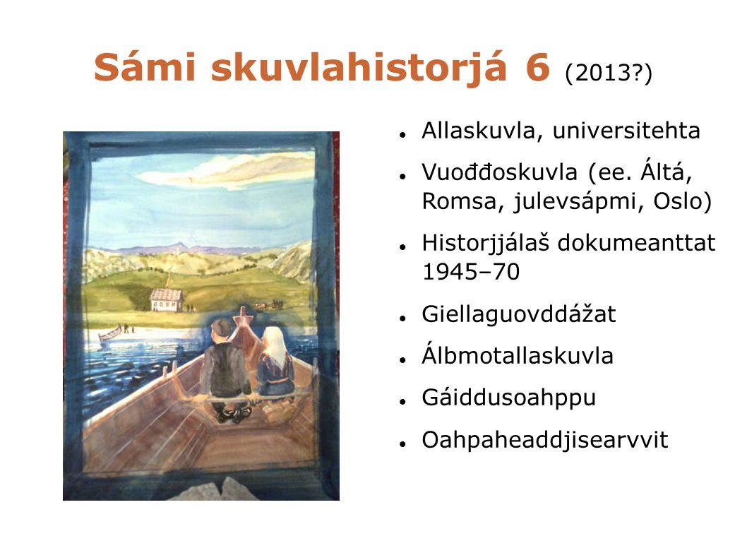 Sámi skuvlahistorjá 6 (2013 ) Allaskuvla, universitehta Vuođđoskuvla (ee.