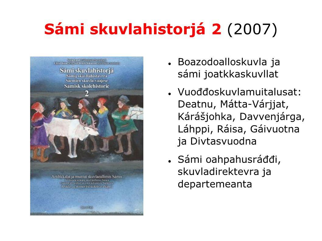 Sámi skuvlahistorjá 2 (2007) Boazodoalloskuvla ja sámi joatkkaskuvllat Vuođđoskuvlamuitalusat: Deatnu, Mátta-Várjjat, Kárášjohka, Davvenjárga, Láhppi, Ráisa, Gáivuotna ja Divtasvuodna Sámi oahpahusráđđi, skuvladirektevra ja departemeanta
