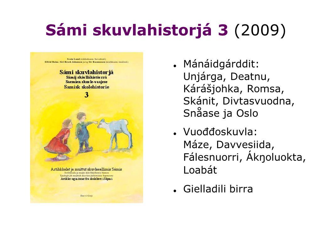 Sámi skuvlahistorjá 3 (2009) Mánáidgárddit: Unjárga, Deatnu, Kárášjohka, Romsa, Skánit, Divtasvuodna, Snåase ja Oslo Vuođđoskuvla: Máze, Davvesiida, Fálesnuorri, Ákŋoluokta, Loabát Gielladili birra