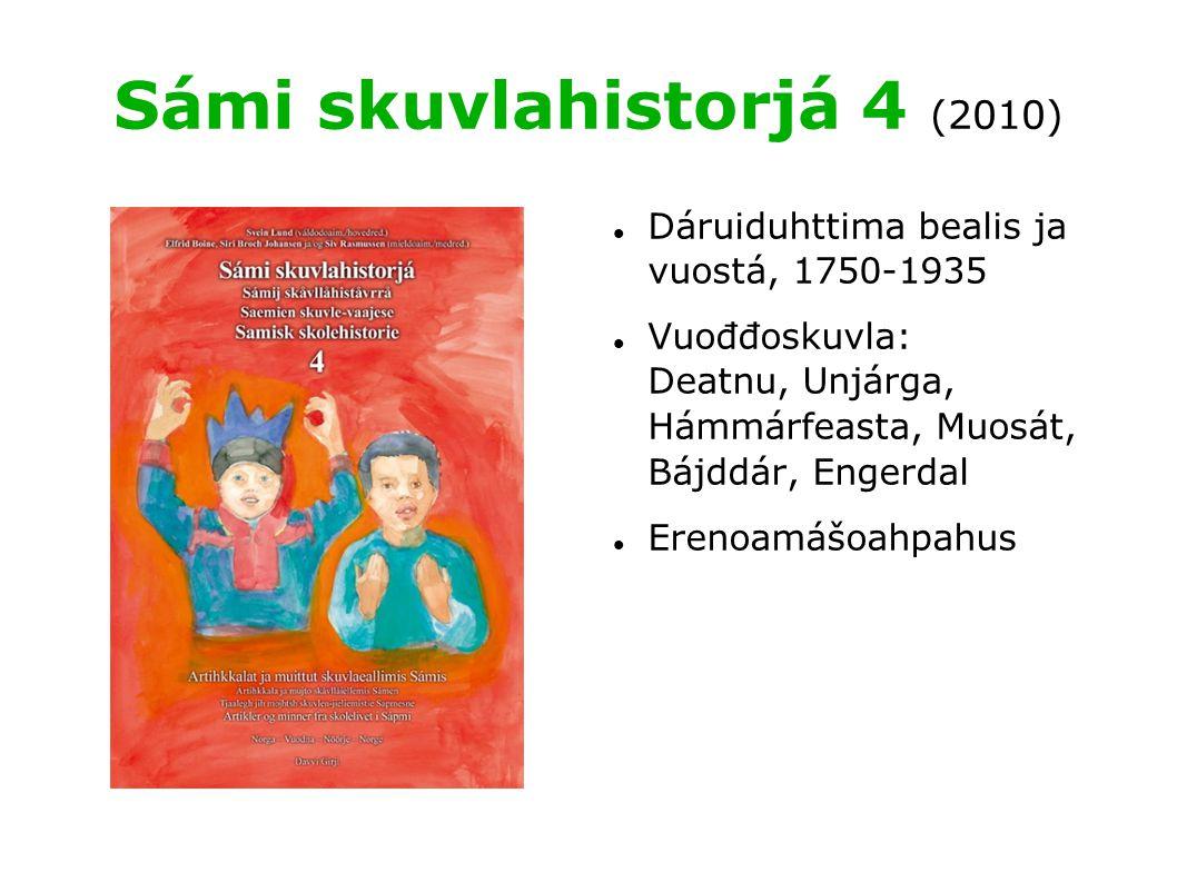 Sámi skuvlahistorjá 4 (2010) Dáruiduhttima bealis ja vuostá, 1750-1935 Vuođđoskuvla: Deatnu, Unjárga, Hámmárfeasta, Muosát, Bájddár, Engerdal Erenoamášoahpahus