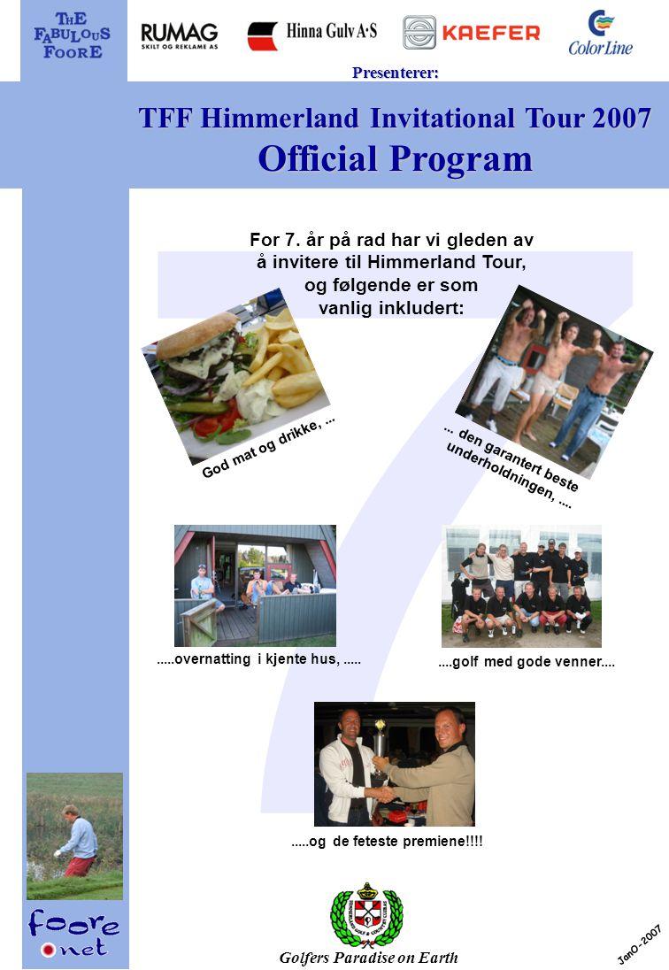 Golfers Paradise on Earth Presenterer: TFF Himmerland Invitational Tour 2007 Official Program JanO-2007.....overnatting i kjente hus,.........golf med gode venner.........og de feteste premiene!!!!...