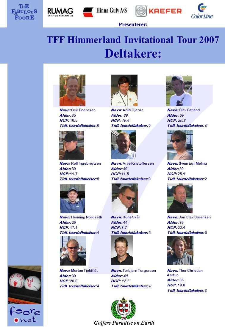 Golfers Paradise on Earth Presenterer: TFF Himmerland Invitational Tour 2007 Deltakere: Navn: Geir Endresen Alder: 35 HCP: 16.5 Tidl.