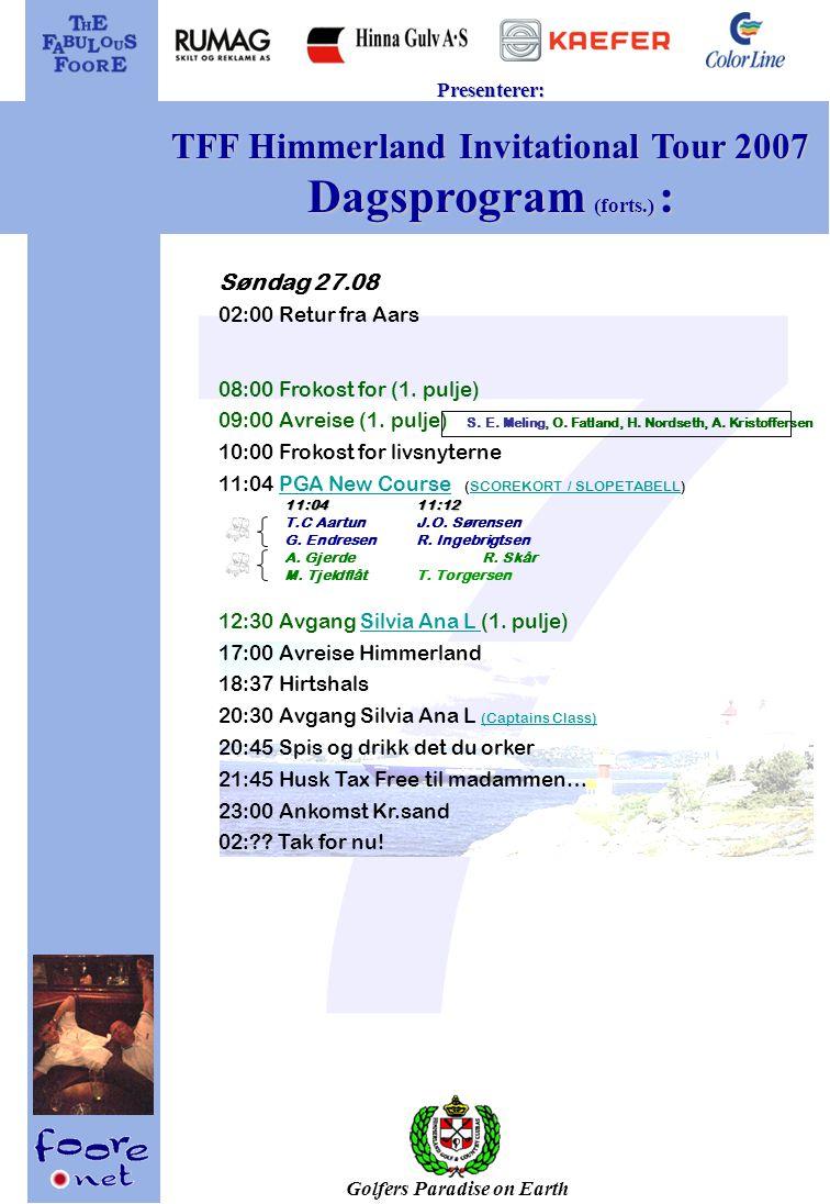 Golfers Paradise on Earth Presenterer: TFF Himmerland Invitational Tour 2007 Dagsprogram (forts.) : Søndag 27.08 02:00 Retur fra Aars 08:00 Frokost for (1.