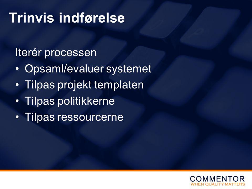Trinvis indførelse Iterér processen Opsaml/evaluer systemet Tilpas projekt templaten Tilpas politikkerne Tilpas ressourcerne