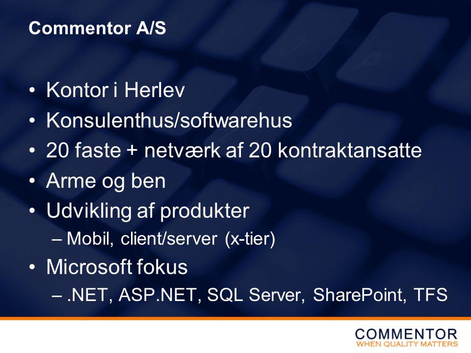 Commentor A/S Kontor i Herlev Konsulenthus/softwarehus 20 faste + netværk af 20 kontraktansatte Arme og ben Udvikling af produkter –Mobil, client/server (x-tier) Microsoft fokus –.NET, ASP.NET, SQL Server, SharePoint, TFS