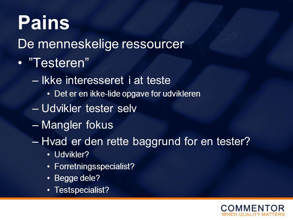 Pains De menneskelige ressourcer Testeren –Ikke interesseret i at teste Det er en ikke-lide opgave for udvikleren –Udvikler tester selv –Mangler fokus –Hvad er den rette baggrund for en tester.