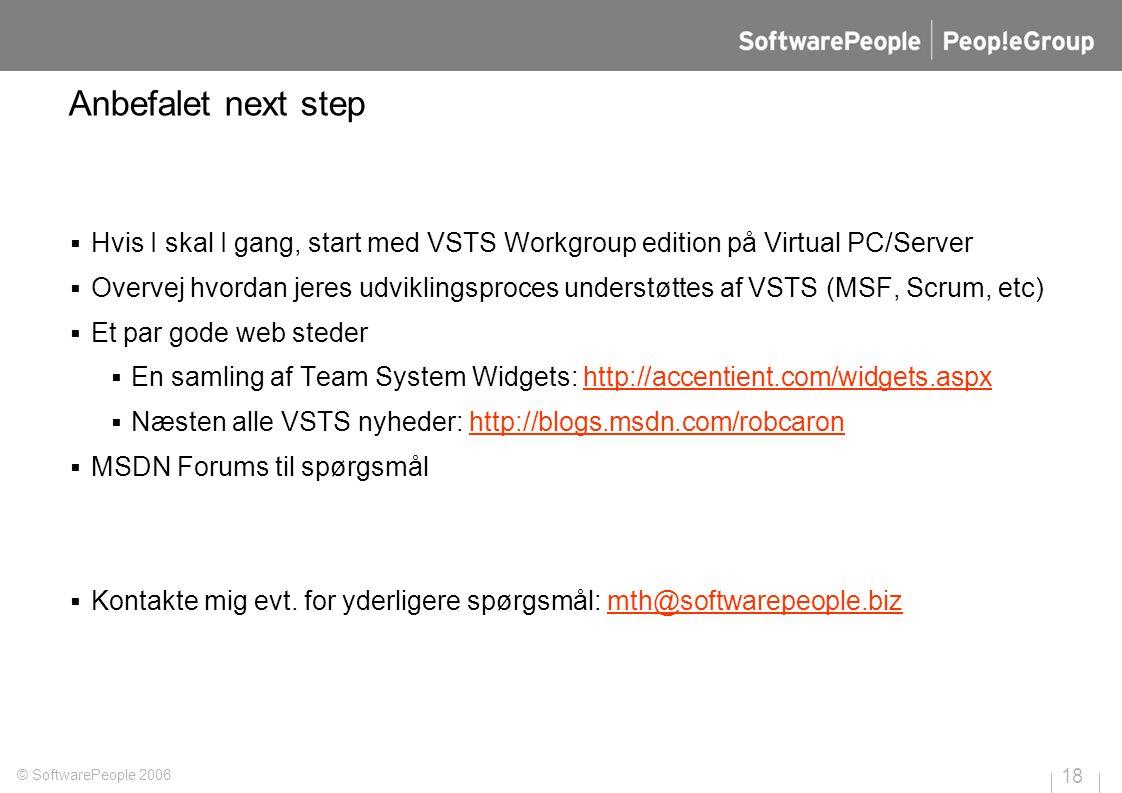 Anbefalet next step  Hvis I skal I gang, start med VSTS Workgroup edition på Virtual PC/Server  Overvej hvordan jeres udviklingsproces understøttes af VSTS (MSF, Scrum, etc)  Et par gode web steder  En samling af Team System Widgets: http://accentient.com/widgets.aspxhttp://accentient.com/widgets.aspx  Næsten alle VSTS nyheder: http://blogs.msdn.com/robcaronhttp://blogs.msdn.com/robcaron  MSDN Forums til spørgsmål  Kontakte mig evt.